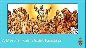 A Merciful Saint Saint Faustina Gather Father Thank