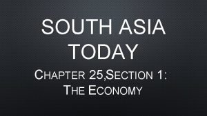 SOUTH ASIA TODAY CHAPTER 25 SECTION 1 THE