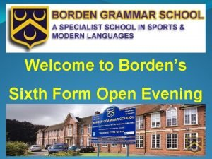 Welcome to Bordens Sixth Form Open Evening Structure