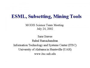 ESML Subsetting Mining Tools MODIS Science Team Meeting
