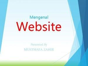 Mengenal Website Presented By MUSTHAFA ZAHIR Apakah yang