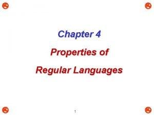 Chapter 4 Properties of Regular Languages 1 4