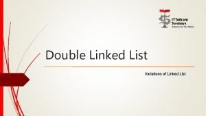 Double Linked List Variations of Linked List 2