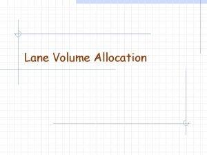 Lane Volume Allocation Reality No single lane all