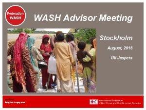 Federation WASH Advisor Meeting Stockholm August 2016 Uli