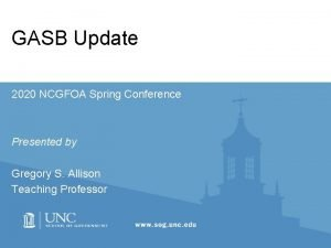 GASB Update 2020 NCGFOA Spring Conference Presented by