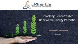 Unlocking Decentralized Renewable Energy Potential 16 th Renewable