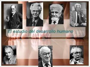 El estudio del desarrollo humano Desarrollo Humano 9