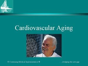 Cardiovascular Aging Continuing Medical Implementation bridging the care