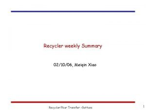 Recycler weekly Summary 021006 Meiqin Xiao Recycler Pbar