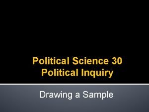 Political Science 30 Political Inquiry Drawing a Sample