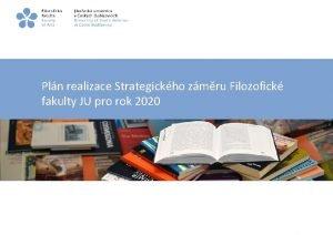 Pln realizace Strategickho zmru Filozofick fakulty JU pro