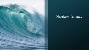 Northern Ireland Geographical location Northern Ireland is a