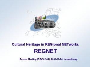 Cultural Heritage in REGional NETworks REGNET Review Meeting