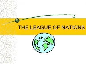 THE LEAGUE OF NATIONS Whose Idea The League