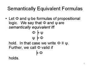 Semantically Equivalent Formulas Let and be formulas of