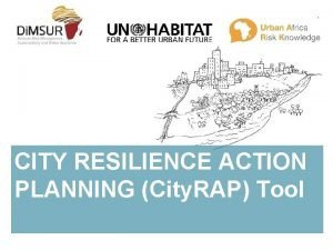 CITY RESILIENCE ACTION PLANNING City RAP Tool City