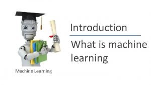 Introduction What is machine learning Machine Learning Andrew