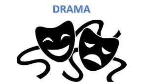 DRAMA What is drama play A drama also