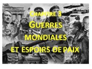 CHAPITRE 3 GUERRES MONDIALES ET ESPOIRS DE PAIX