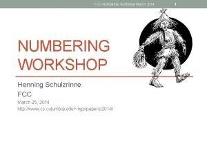 FCC Numbering workshop March 2014 NUMBERING WORKSHOP Henning