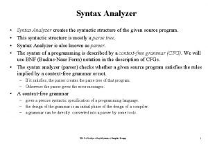 Syntax Analyzer Syntax Analyzer creates the syntactic structure