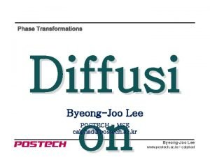 Phase Transformations Diffusi on ByeongJoo Lee POSTECH MSE