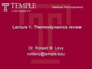 Statistical Thermodynamics Lecture 1 Thermodynamics review Dr Ronald