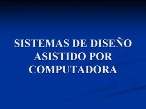 SISTEMAS DE DISEO ASISTIDO POR COMPUTADORA EL DISEO
