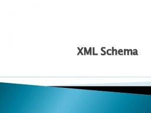 XML Schema XML Schema Schema defines what a