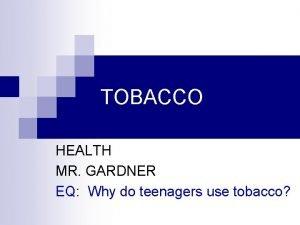 TOBACCO HEALTH MR GARDNER EQ Why do teenagers