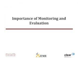 Importance of Monitoring and Evaluation Lecture Overview Monitoring