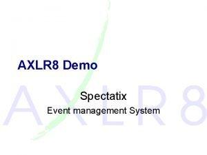 AXLR 8 Demo Spectatix Event management System System