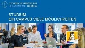 TECHNISCHE UNIVERSITT BERGAKADEMIE FREIBERG STUDIUM EIN CAMPUS VIELE