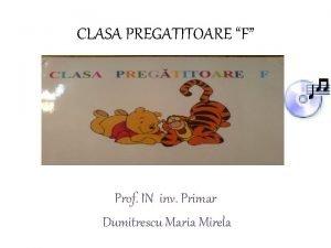 CLASA PREGATITOARE F Prof IN inv Primar Dumitrescu
