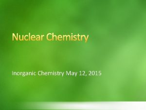 Nuclear Chemistry Inorganic Chemistry May 12 2015 Atomic