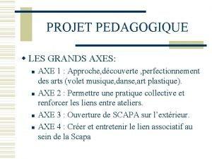 PROJET PEDAGOGIQUE LES GRANDS AXES AXE 1 Approche
