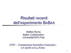 Risultati recenti dellesperimento BABAR Matteo Rama Ba Bar