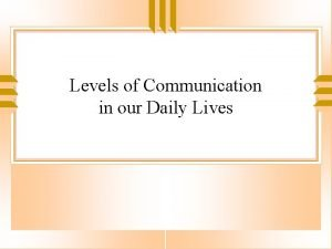 Levels of Communication in our Daily Lives Levels