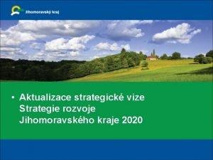 Aktualizace strategick vize Strategie rozvoje Jihomoravskho kraje 2020