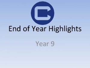 End of Year Highlights Year 9 Attendance Every