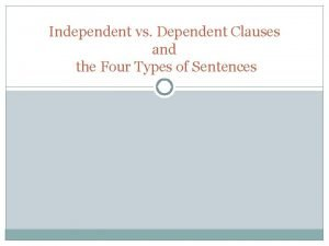 Independent vs Dependent Clauses and the Four Types