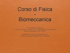 Corso di Fisica Biomeccanica Prof Massimo Masera Corso