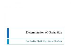 Determination of Grain Size Eng Ibrahim Aljaish Eng