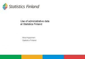 Use of administrative data at Statistics Finland Ilkka