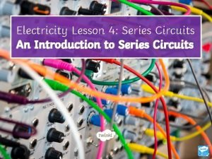 Electricity Lesson 4 Series Circuits An Introduction to