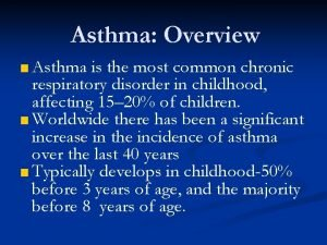 Asthma Overview Asthma is the most common chronic