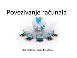 Povezivanje raunala Danijel Luki Varadin 2015 Raunalna mrea