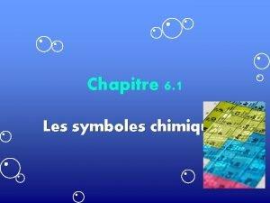 Chapitre 6 1 Les symboles chimiques lment Une