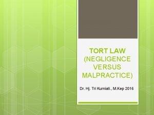 TORT LAW NEGLIGENCE VERSUS MALPRACTICE Dr Hj Tri